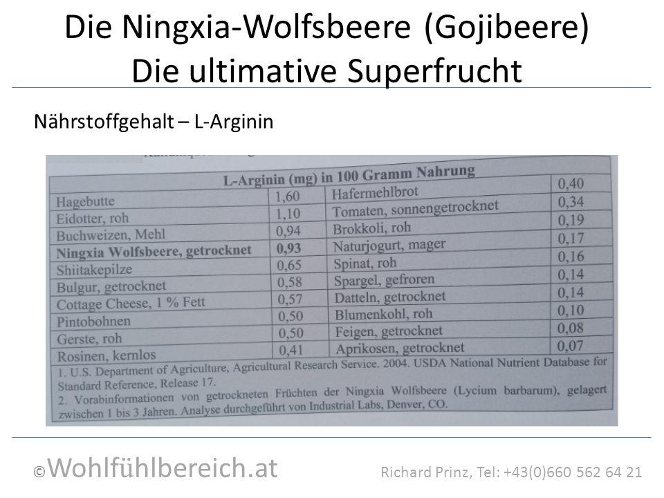 © Wohlf ü hlbereich.at Richard Prinz, Tel: +43(0)660 562 64 21 Die Ningxia-Wolfsbeere (Gojibeere) Die ultimative Superfrucht Nährstoffgehalt – L-Arginin