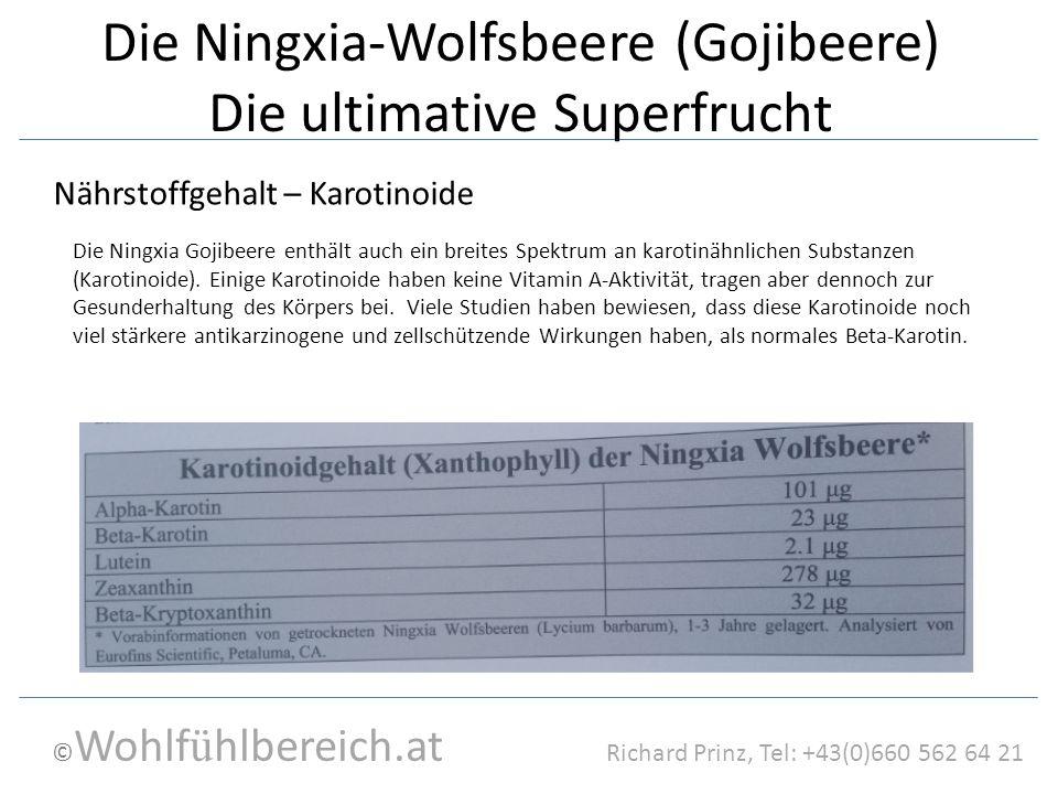 © Wohlf ü hlbereich.at Richard Prinz, Tel: +43(0)660 562 64 21 Die Ningxia-Wolfsbeere (Gojibeere) Die ultimative Superfrucht Nährstoffgehalt – Karotin