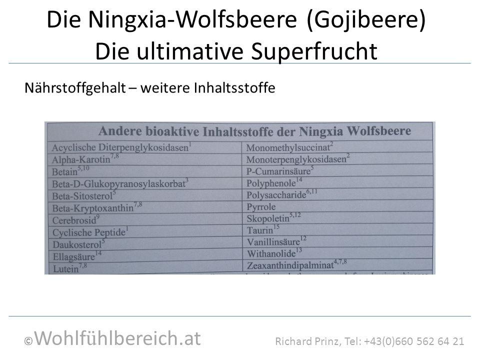 © Wohlf ü hlbereich.at Richard Prinz, Tel: +43(0)660 562 64 21 Die Ningxia-Wolfsbeere (Gojibeere) Die ultimative Superfrucht Nährstoffgehalt – weitere