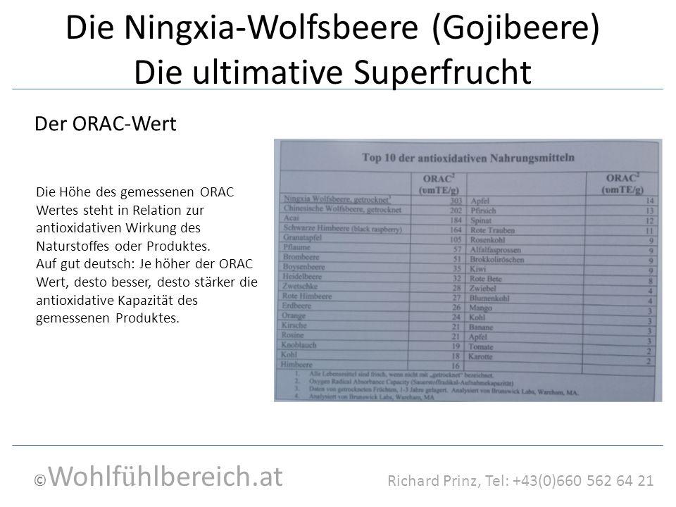 © Wohlf ü hlbereich.at Richard Prinz, Tel: +43(0)660 562 64 21 Die Ningxia-Wolfsbeere (Gojibeere) Die ultimative Superfrucht Der ORAC-Wert Die Höhe de