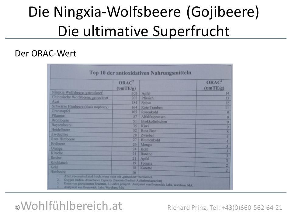 © Wohlf ü hlbereich.at Richard Prinz, Tel: +43(0)660 562 64 21 Die Ningxia-Wolfsbeere (Gojibeere) Die ultimative Superfrucht Der ORAC-Wert