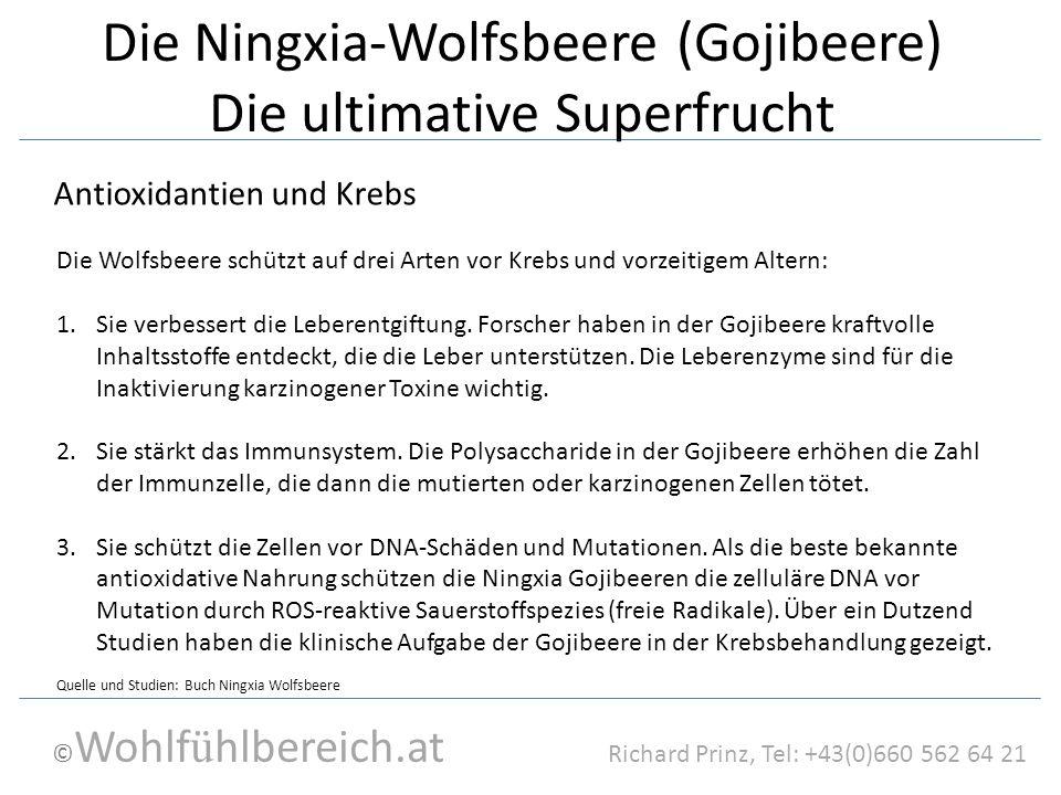 © Wohlf ü hlbereich.at Richard Prinz, Tel: +43(0)660 562 64 21 Die Ningxia-Wolfsbeere (Gojibeere) Die ultimative Superfrucht Antioxidantien und Krebs