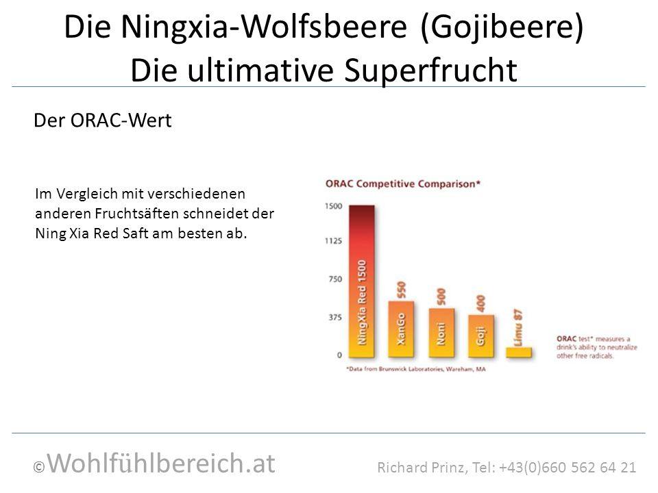 © Wohlf ü hlbereich.at Richard Prinz, Tel: +43(0)660 562 64 21 Die Ningxia-Wolfsbeere (Gojibeere) Die ultimative Superfrucht Der ORAC-Wert Im Vergleic