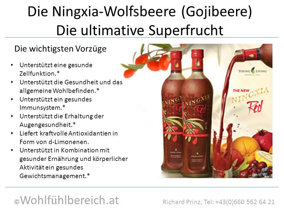 © Wohlf ü hlbereich.at Richard Prinz, Tel: +43(0)660 562 64 21 Die Ningxia-Wolfsbeere (Gojibeere) Die ultimative Superfrucht Unterstützt eine gesunde