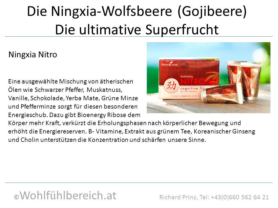 © Wohlf ü hlbereich.at Richard Prinz, Tel: +43(0)660 562 64 21 Die Ningxia-Wolfsbeere (Gojibeere) Die ultimative Superfrucht Ningxia Nitro Eine ausgew