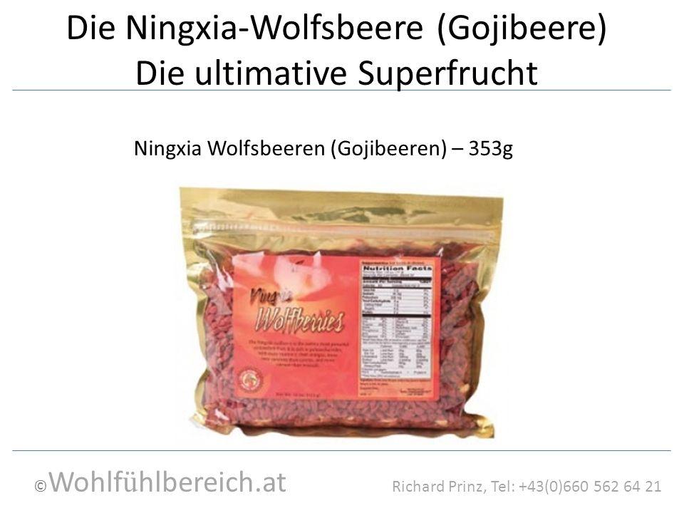 © Wohlf ü hlbereich.at Richard Prinz, Tel: +43(0)660 562 64 21 Die Ningxia-Wolfsbeere (Gojibeere) Die ultimative Superfrucht Ningxia Wolfsbeeren (Gojibeeren) – 353g