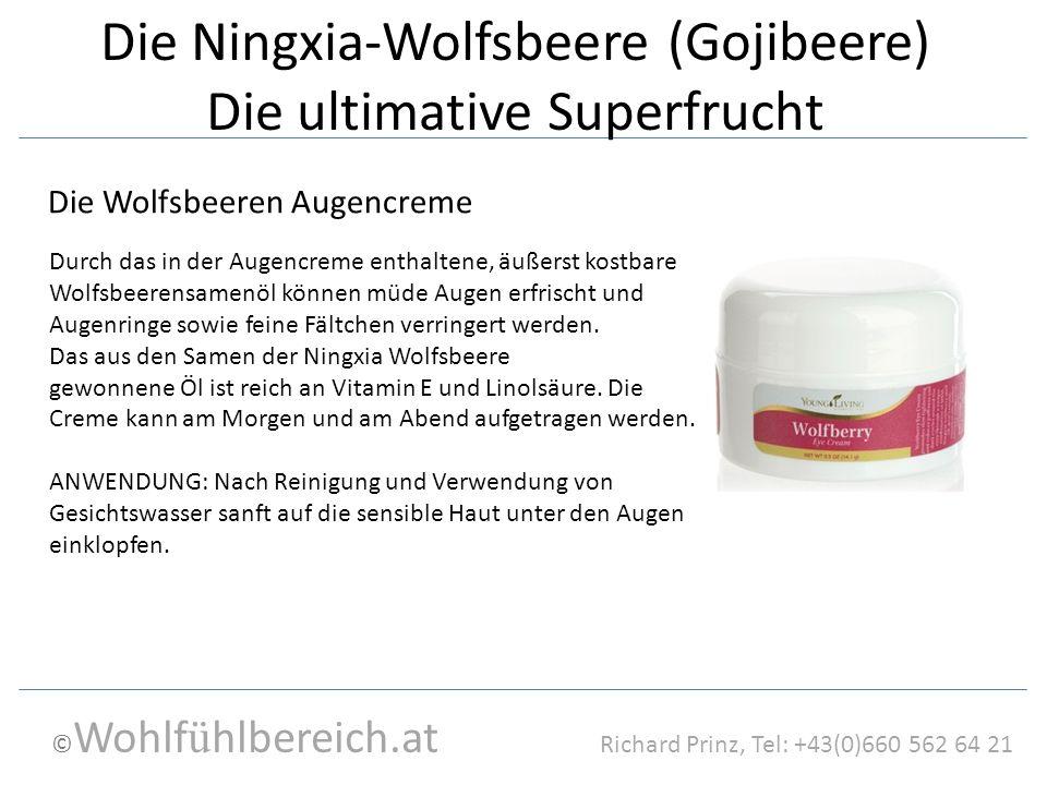 © Wohlf ü hlbereich.at Richard Prinz, Tel: +43(0)660 562 64 21 Die Ningxia-Wolfsbeere (Gojibeere) Die ultimative Superfrucht Die Wolfsbeeren Augencrem