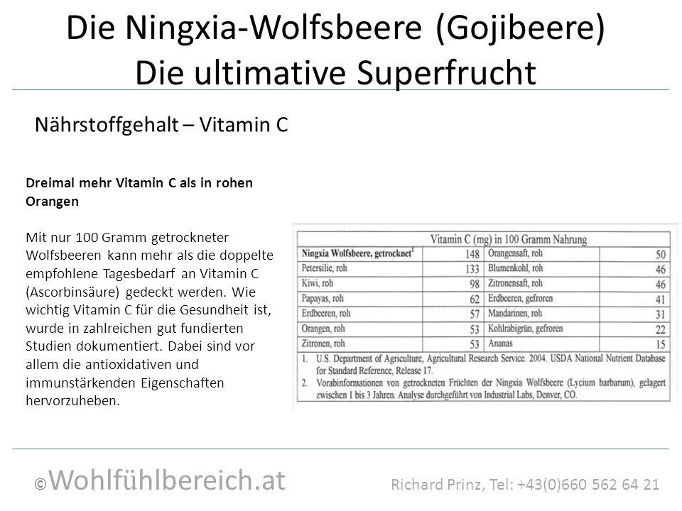 © Wohlf ü hlbereich.at Richard Prinz, Tel: +43(0)660 562 64 21 Die Ningxia-Wolfsbeere (Gojibeere) Die ultimative Superfrucht Dreimal mehr Vitamin C al