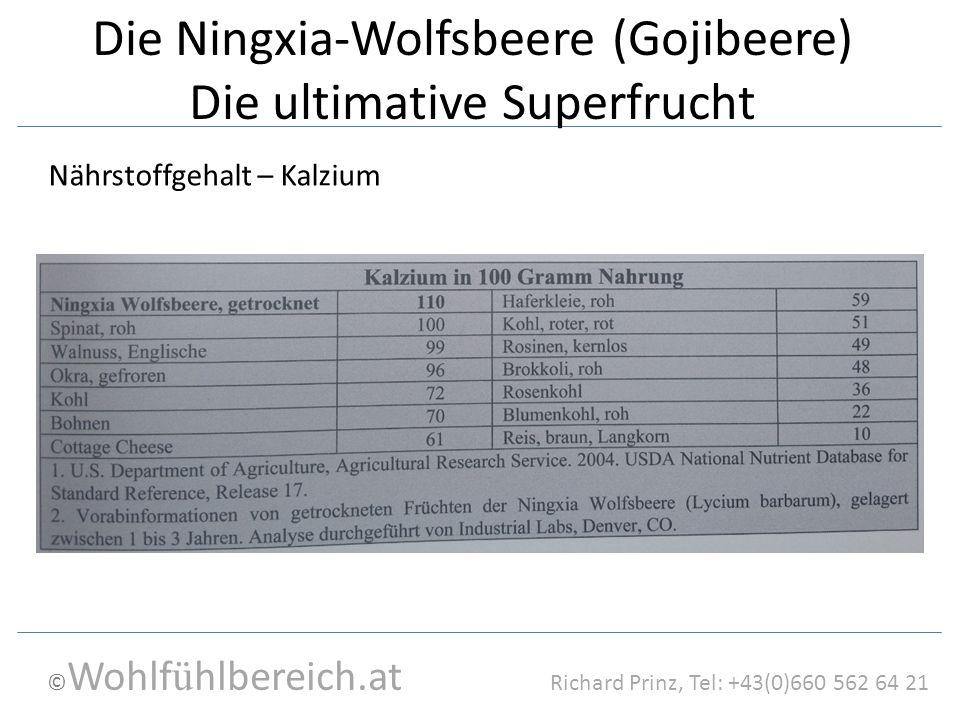 © Wohlf ü hlbereich.at Richard Prinz, Tel: +43(0)660 562 64 21 Die Ningxia-Wolfsbeere (Gojibeere) Die ultimative Superfrucht Nährstoffgehalt – Kalzium