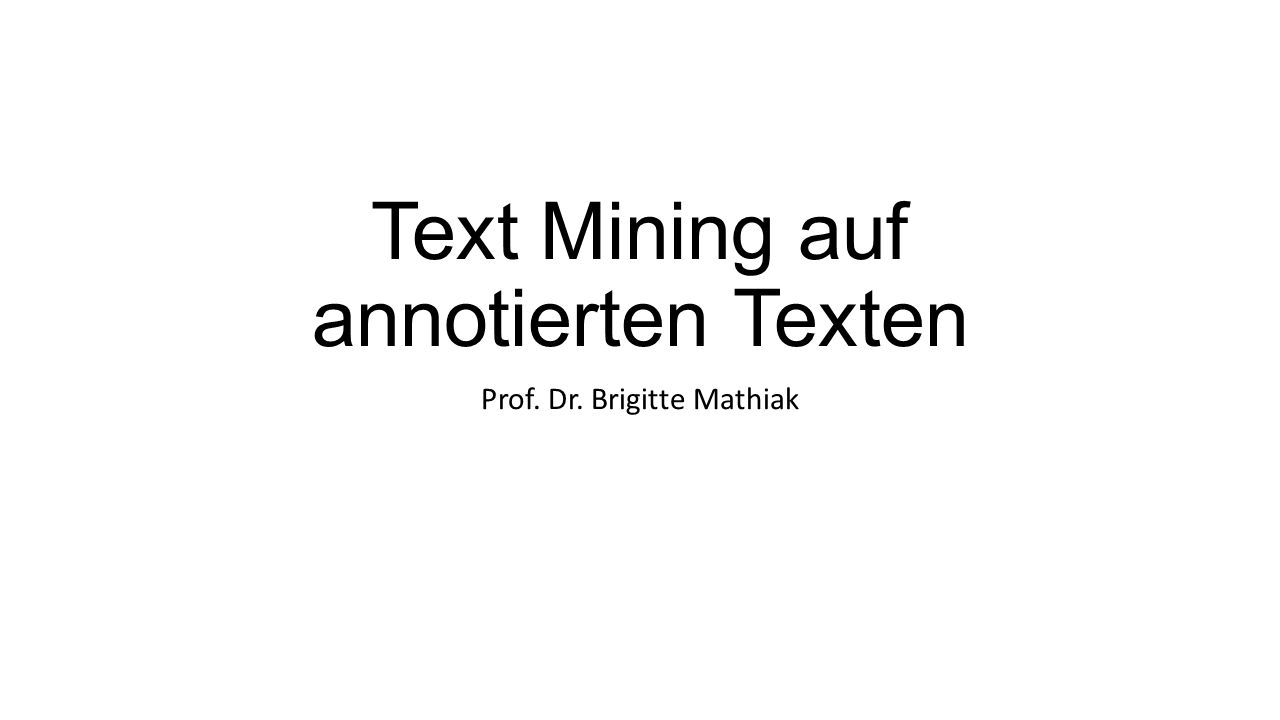 Text Mining auf annotierten Texten Prof. Dr. Brigitte Mathiak