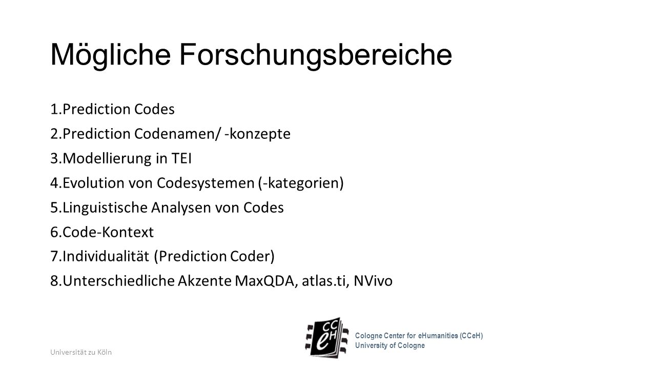Mögliche Forschungsbereiche 1.Prediction Codes 2.Prediction Codenamen/ -konzepte 3.Modellierung in TEI 4.Evolution von Codesystemen (-kategorien) 5.Li
