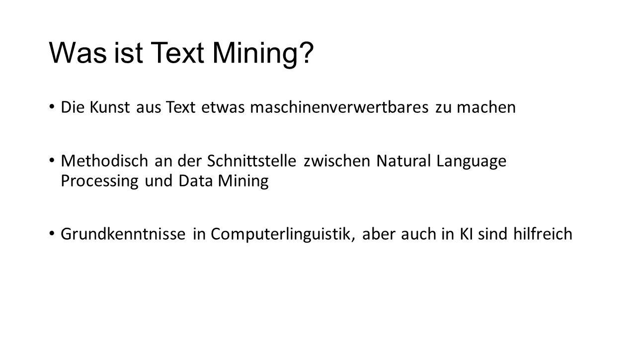 Was ist Text Mining? Die Kunst aus Text etwas maschinenverwertbares zu machen Methodisch an der Schnittstelle zwischen Natural Language Processing und