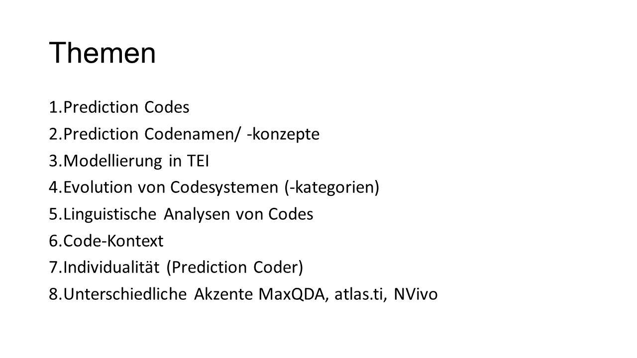 Themen 1.Prediction Codes 2.Prediction Codenamen/ -konzepte 3.Modellierung in TEI 4.Evolution von Codesystemen (-kategorien) 5.Linguistische Analysen