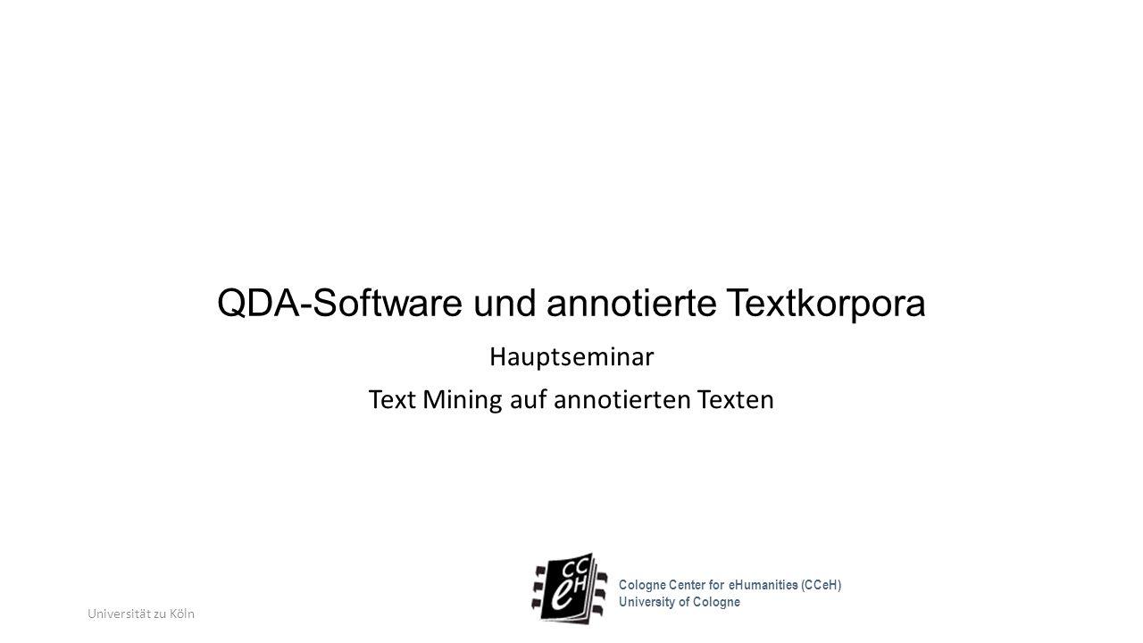 QDA-Software und annotierte Textkorpora Hauptseminar Text Mining auf annotierten Texten Universität zu Köln Cologne Center for eHumanities (CCeH) Univ