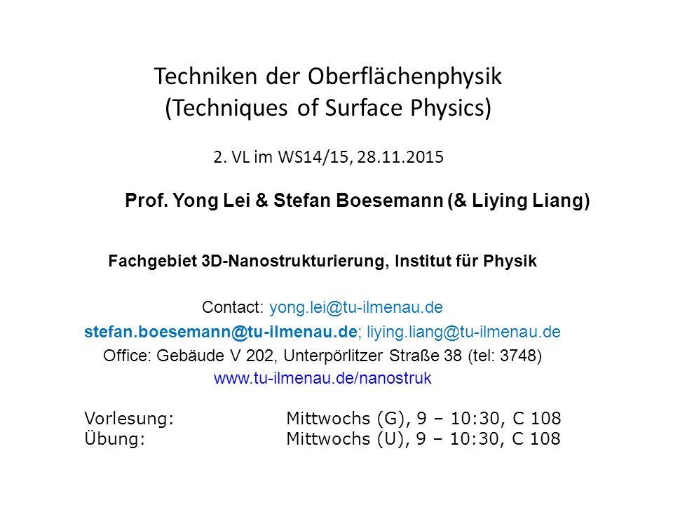 Fachgebiet 3D-Nanostrukturierung, Institut für Physik Contact: yong.lei@tu-ilmenau.de stefan.boesemann@tu-ilmenau.de; liying.liang@tu-ilmenau.de Offic