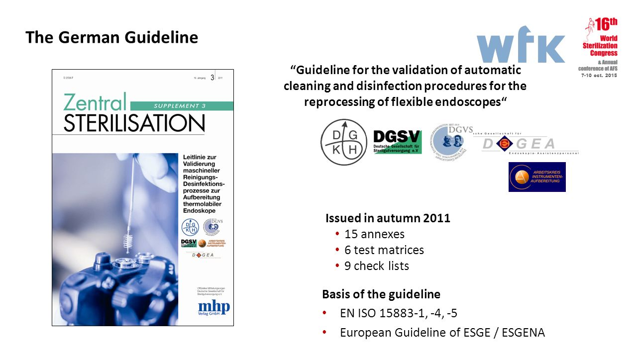 """7-10 oct. 2015 The German Guideline """"Guideline for the validation of automatic cleaning and disinfection procedures for the reprocessing of flexible e"""