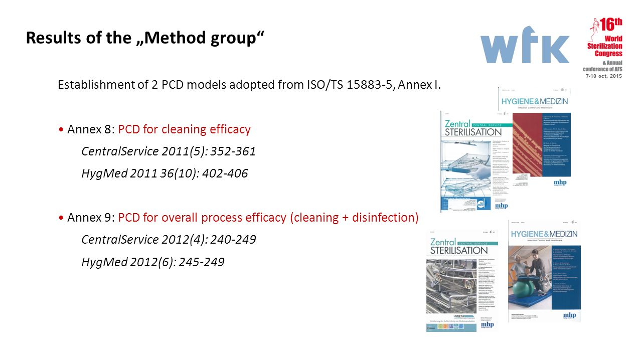 """7-10 oct. 2015 Results of the """"Method group"""" Establishment of 2 PCD models adopted from ISO/TS 15883-5, Annex I. Annex 8: PCD for cleaning efficacy Ce"""