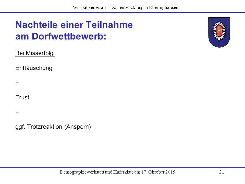Demographiewerkstatt und Haferkiste am 17. Oktober 201521 Nachteile einer Teilnahme am Dorfwettbewerb: Wir packen es an – Dorfentwicklung in Elleringh