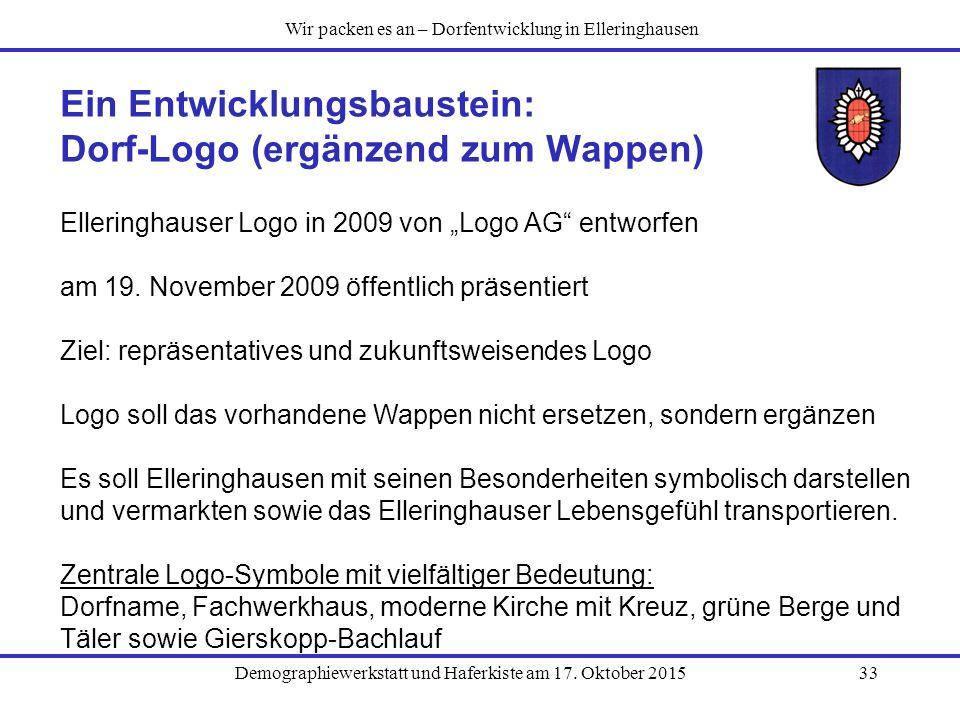 """Demographiewerkstatt und Haferkiste am 17. Oktober 201533 Ein Entwicklungsbaustein: Dorf-Logo (ergänzend zum Wappen) Elleringhauser Logo in 2009 von """""""