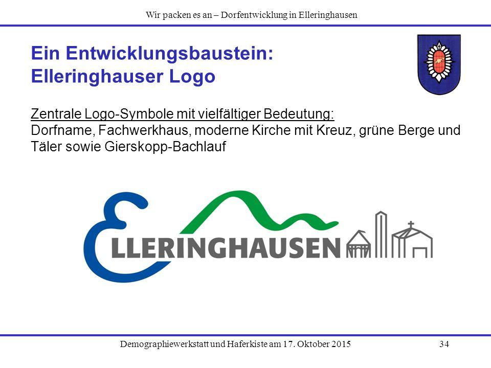 Demographiewerkstatt und Haferkiste am 17. Oktober 201534 Ein Entwicklungsbaustein: Elleringhauser Logo Zentrale Logo-Symbole mit vielfältiger Bedeutu