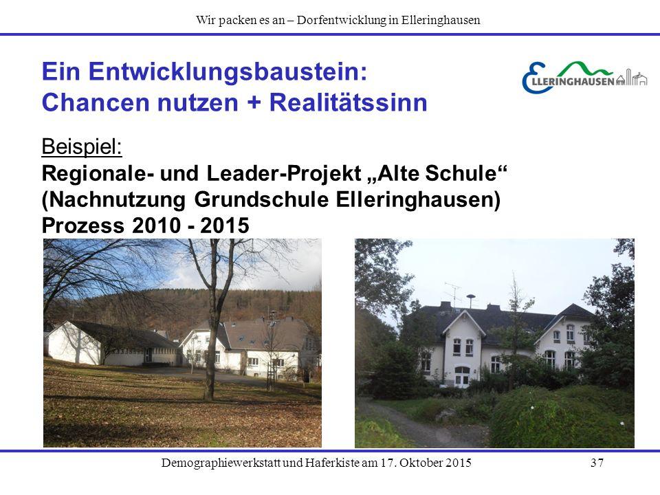 Demographiewerkstatt und Haferkiste am 17. Oktober 201537 Ein Entwicklungsbaustein: Chancen nutzen + Realitätssinn Beispiel: Regionale- und Leader-Pro