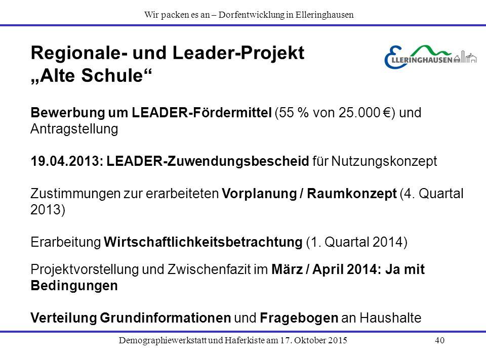 """Demographiewerkstatt und Haferkiste am 17. Oktober 201540 Regionale- und Leader-Projekt """"Alte Schule"""" Bewerbung um LEADER-Fördermittel (55 % von 25.00"""