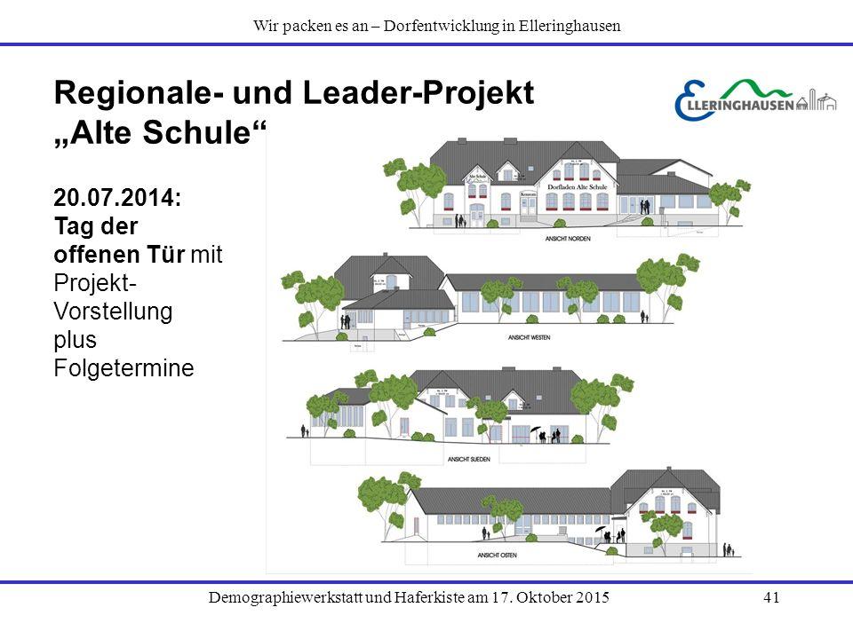 """Demographiewerkstatt und Haferkiste am 17. Oktober 201541 Regionale- und Leader-Projekt """"Alte Schule"""" 20.07.2014: Tag der offenen Tür mit Projekt- Vor"""