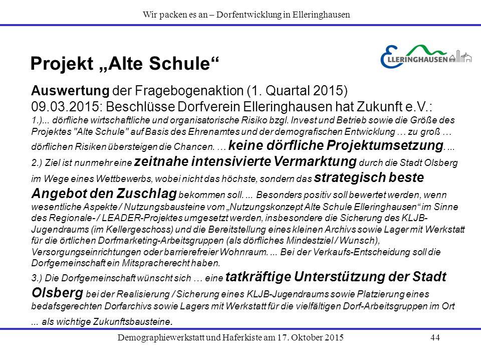 """Demographiewerkstatt und Haferkiste am 17. Oktober 201544 Projekt """"Alte Schule"""" Auswertung der Fragebogenaktion (1. Quartal 2015) 09.03.2015: Beschlüs"""