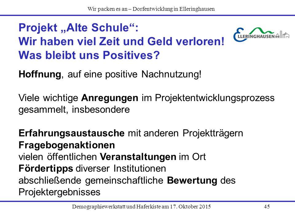 """Demographiewerkstatt und Haferkiste am 17. Oktober 201545 Projekt """"Alte Schule"""": Wir haben viel Zeit und Geld verloren! Was bleibt uns Positives? Hoff"""