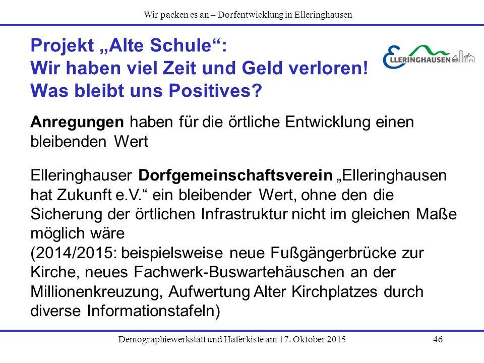 """Demographiewerkstatt und Haferkiste am 17. Oktober 201546 Projekt """"Alte Schule"""": Wir haben viel Zeit und Geld verloren! Was bleibt uns Positives? Anre"""