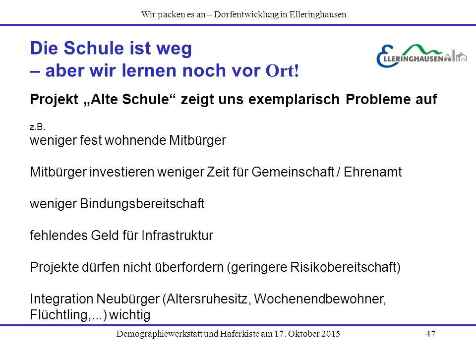 """Demographiewerkstatt und Haferkiste am 17. Oktober 201547 Die Schule ist weg – aber wir lernen noch vor Ort! Projekt """"Alte Schule"""" zeigt uns exemplari"""