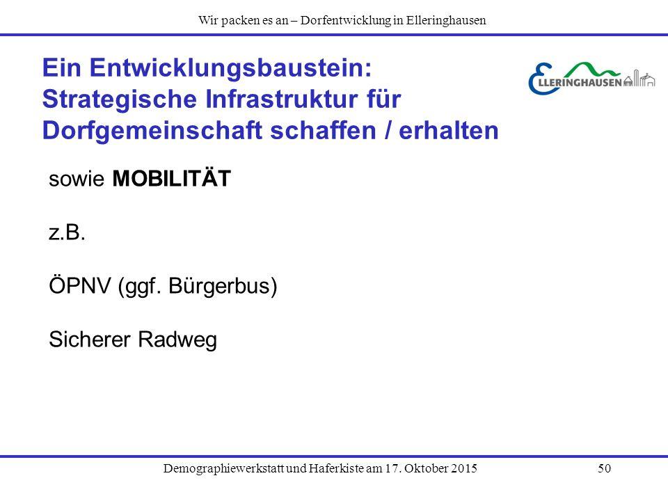 Demographiewerkstatt und Haferkiste am 17. Oktober 201550 Ein Entwicklungsbaustein: Strategische Infrastruktur für Dorfgemeinschaft schaffen / erhalte