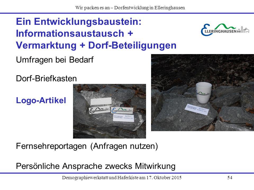 Demographiewerkstatt und Haferkiste am 17. Oktober 201554 Ein Entwicklungsbaustein: Informationsaustausch + Vermarktung + Dorf-Beteiligungen Umfragen