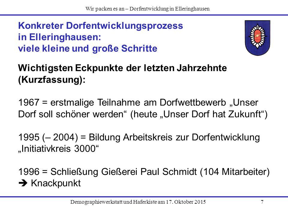 Demographiewerkstatt und Haferkiste am 17. Oktober 20157 Konkreter Dorfentwicklungsprozess in Elleringhausen: viele kleine und große Schritte Wichtigs