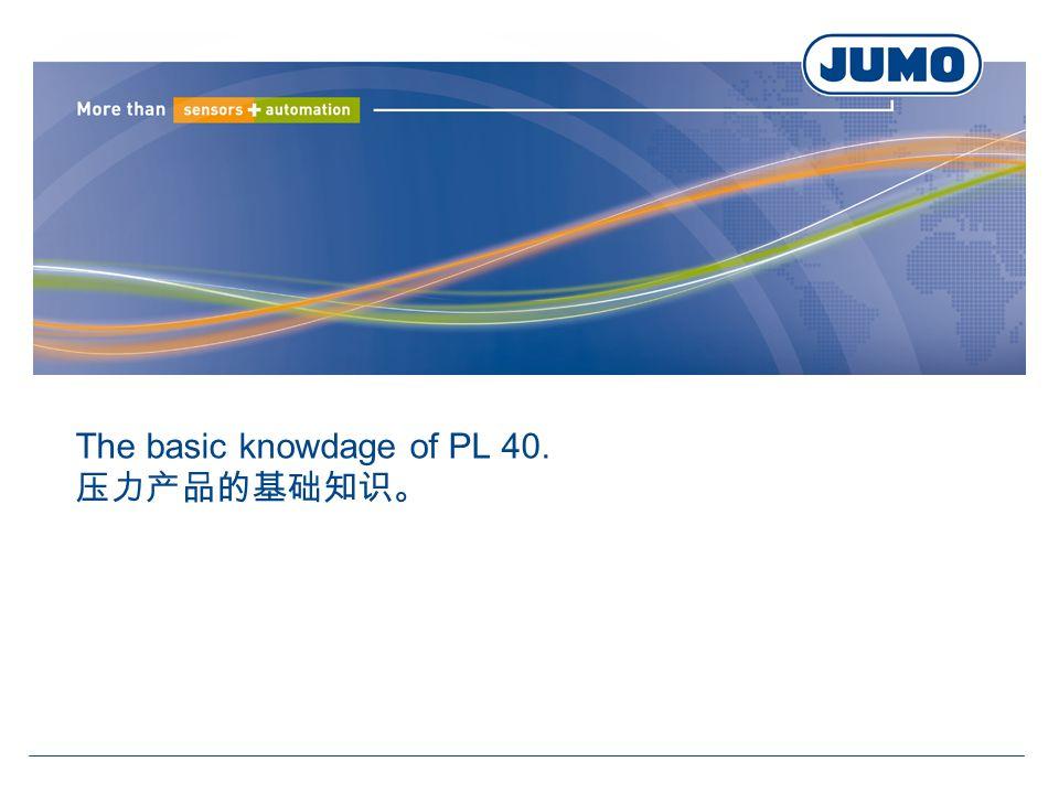 The basic knowdage of PL 40. 压力产品的基础知识。