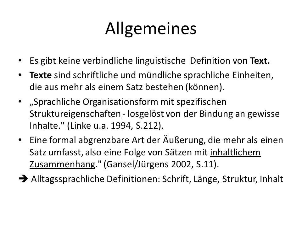 Allgemeines Es gibt keine verbindliche linguistische Definition von Text. Texte sind schriftliche und mündliche sprachliche Einheiten, die aus mehr al