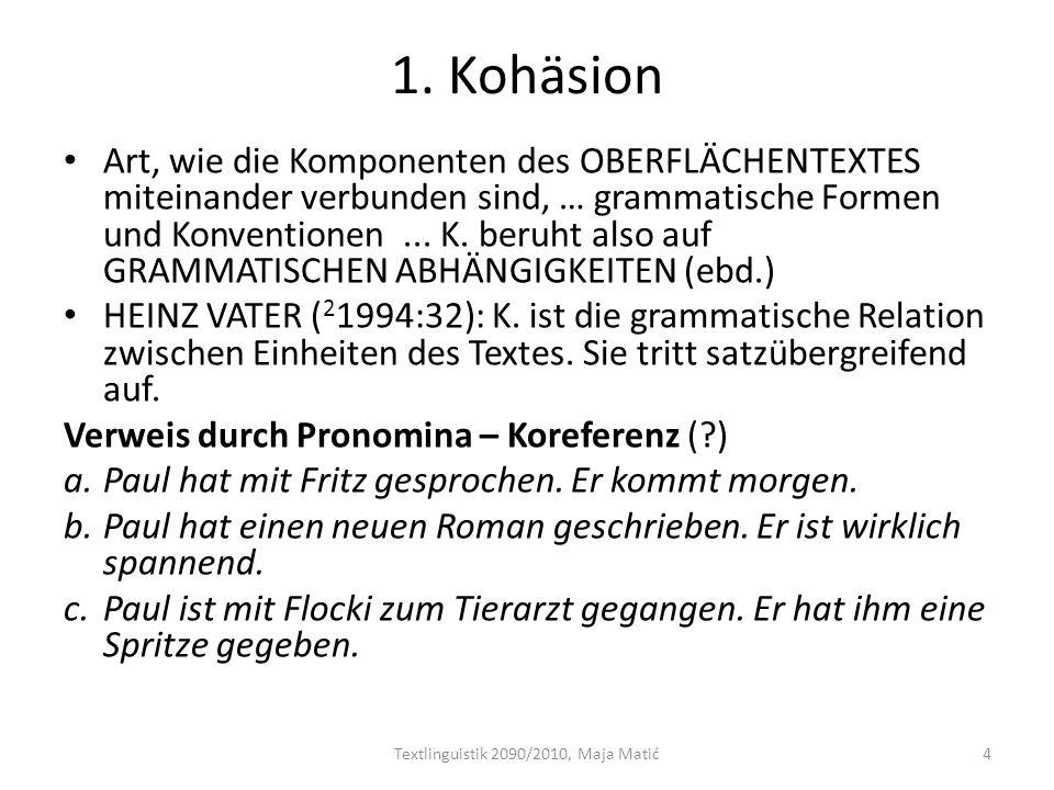 1. Kohäsion Art, wie die Komponenten des OBERFLÄCHENTEXTES miteinander verbunden sind, … grammatische Formen und Konventionen... K. beruht also auf GR