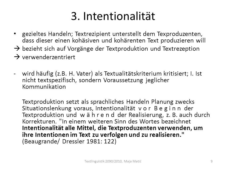 3. Intentionalität gezieltes Handeln; Textrezipient unterstellt dem Texproduzenten, dass dieser einen kohäsiven und kohärenten Text produzieren will 