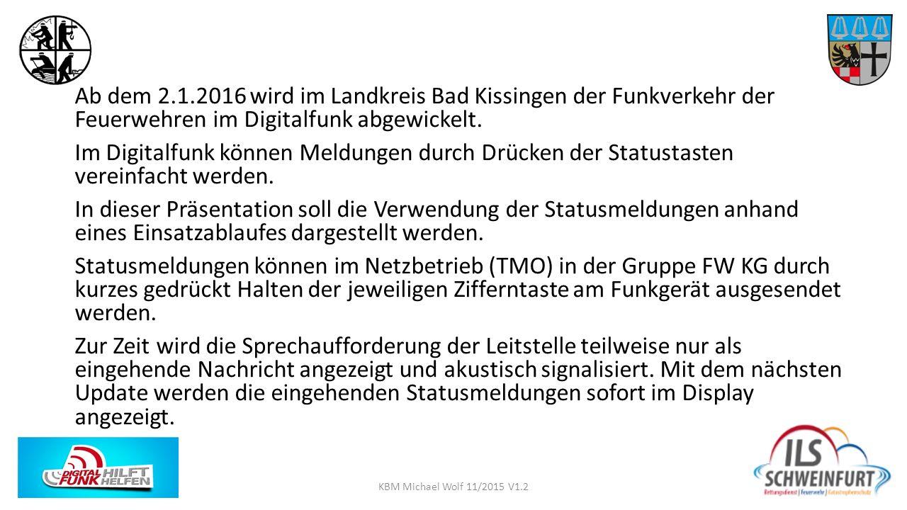 Ab dem 2.1.2016 wird im Landkreis Bad Kissingen der Funkverkehr der Feuerwehren im Digitalfunk abgewickelt. Im Digitalfunk können Meldungen durch Drüc