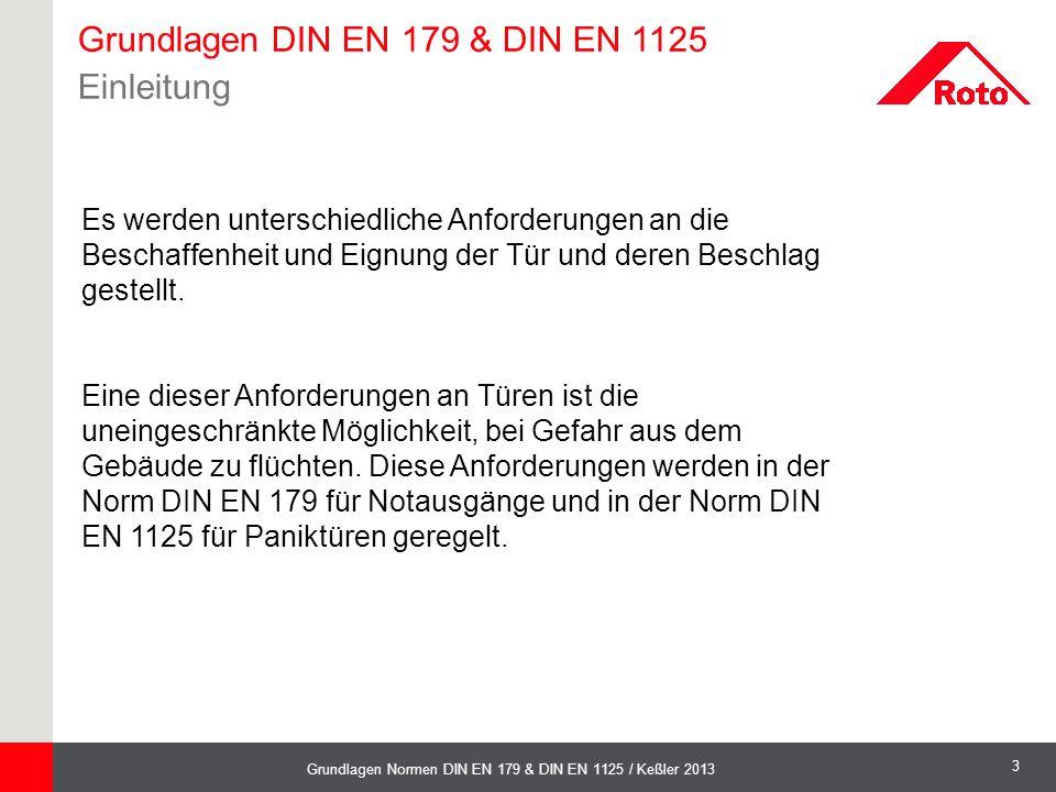 3 Grundlagen Normen DIN EN 179 & DIN EN 1125 / Keßler 2013 Es werden unterschiedliche Anforderungen an die Beschaffenheit und Eignung der Tür und dere