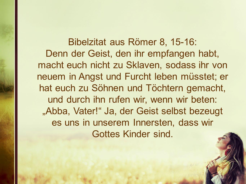 Bibelzitat aus Römer 8, 15-16: Denn der Geist, den ihr empfangen habt, macht euch nicht zu Sklaven, sodass ihr von neuem in Angst und Furcht leben müs