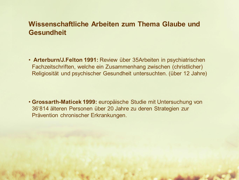 Arterburn/J.Felton 1991: Review über 35Arbeiten in psychiatrischen Fachzeitschriften, welche ein Zusammenhang zwischen (christlicher) Religiosität und