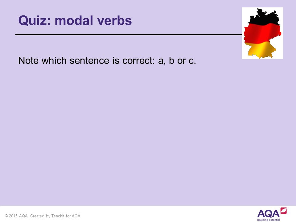 © 2015 AQA.Created by Teachit for AQA Remember. How to conjugate modal verbs.