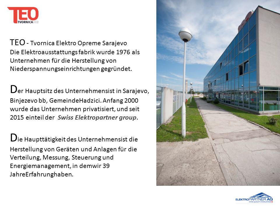 TEO - Tvornica Elektro Opreme Sarajevo Die Elektroausstattungs fabrik wurde 1976 als Unternehmen für die Herstellung von Niederspannungseinrichtungen gegründet.