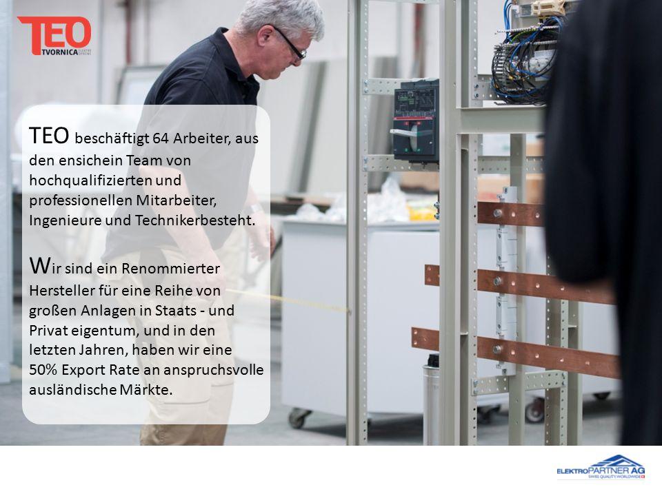 TEO beschäftigt 64 Arbeiter, aus den ensichein Team von hochqualifizierten und professionellen Mitarbeiter, Ingenieure und Technikerbesteht.