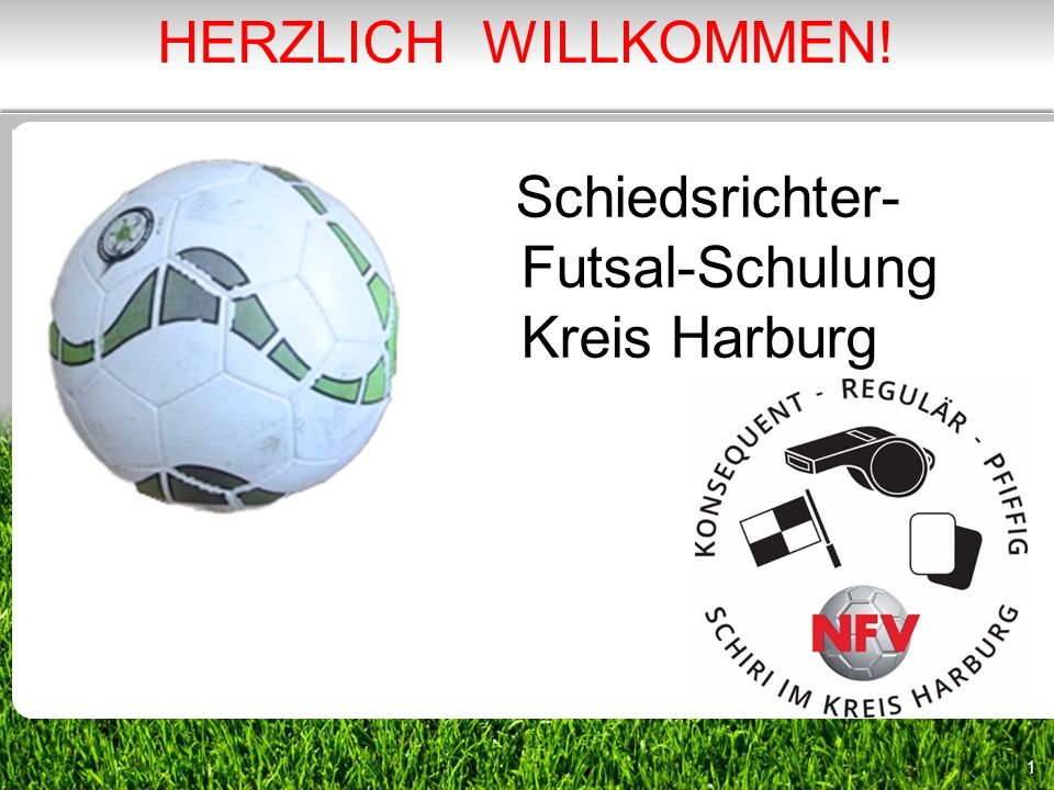 1 Schiedsrichter- Futsal-Schulung Kreis Harburg HERZLICH WILLKOMMEN!