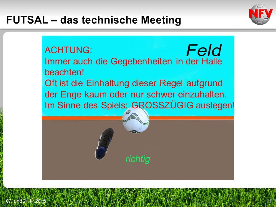 07. und 21.11.201511 FUTSAL – das technische Meeting ACHTUNG: Immer auch die Gegebenheiten in der Halle beachten! Oft ist die Einhaltung dieser Regel