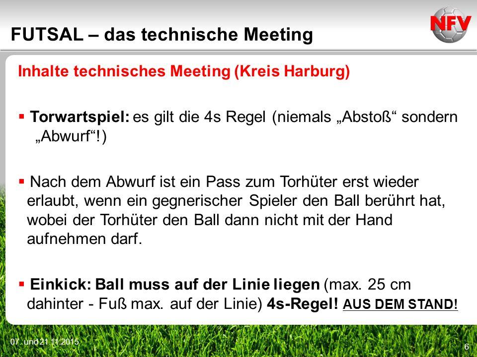 """07. und 21.11.2015 6 FUTSAL – das technische Meeting Inhalte technisches Meeting (Kreis Harburg)  Torwartspiel: es gilt die 4s Regel (niemals """"Abstoß"""
