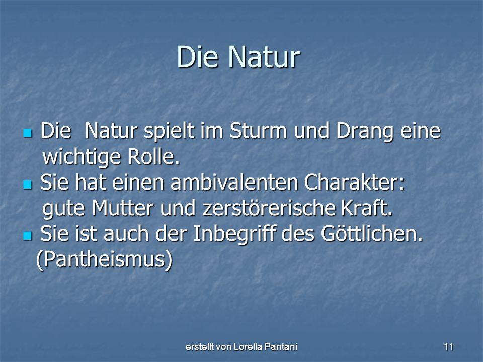 erstellt von Lorella Pantani11 Die Natur Die Natur spielt im Sturm und Drang eine Die Natur spielt im Sturm und Drang eine wichtige Rolle. wichtige Ro