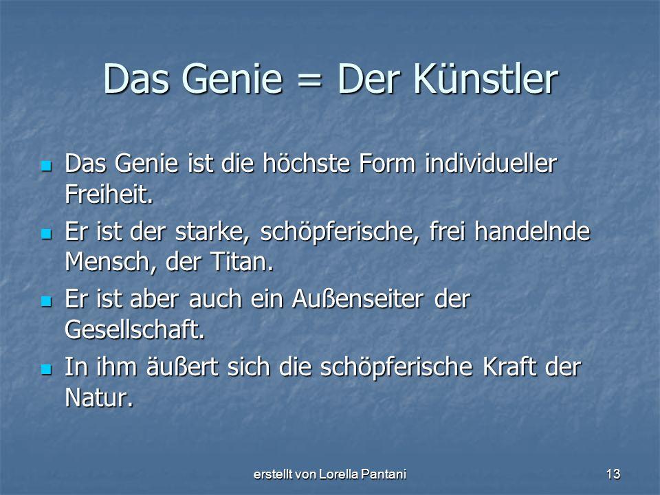 erstellt von Lorella Pantani13 Das Genie = Der Künstler Das Genie ist die höchste Form individueller Freiheit. Das Genie ist die höchste Form individu